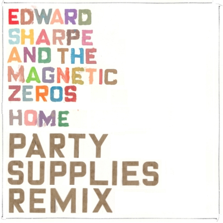 Edward Sharpe & The Magnetic Zeros - Home [Party Supplies Remix) Cover Art
