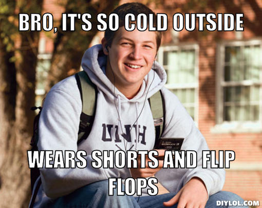 college-freshman-meme-generator-bro-it-s-so-cold-outside-wears-shorts-and-flip-flops-faa272